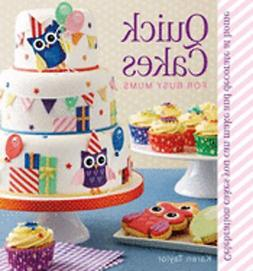 Quick Cakes for Busy Mums: Celebration Cakes You Can Make an