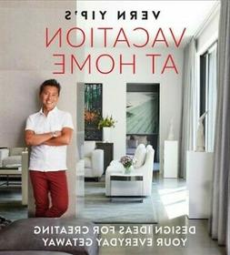 Vern Yip's Vacation at Home: Design Ideas for Creating Your